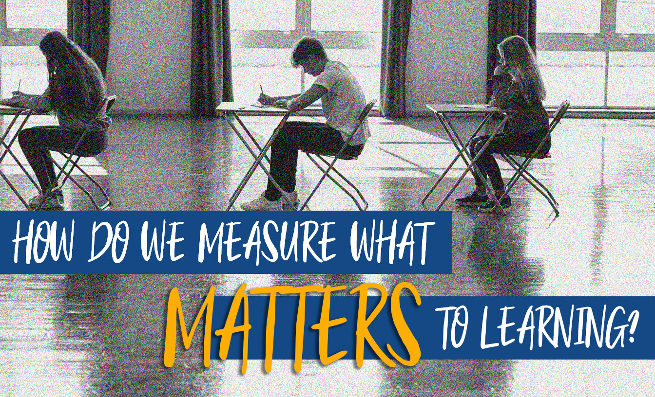 How do we measure what matters in learning?