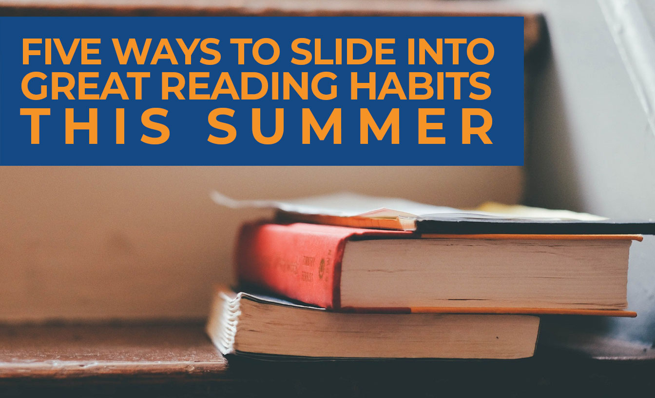 Five ways to slide into great reading habits this summer