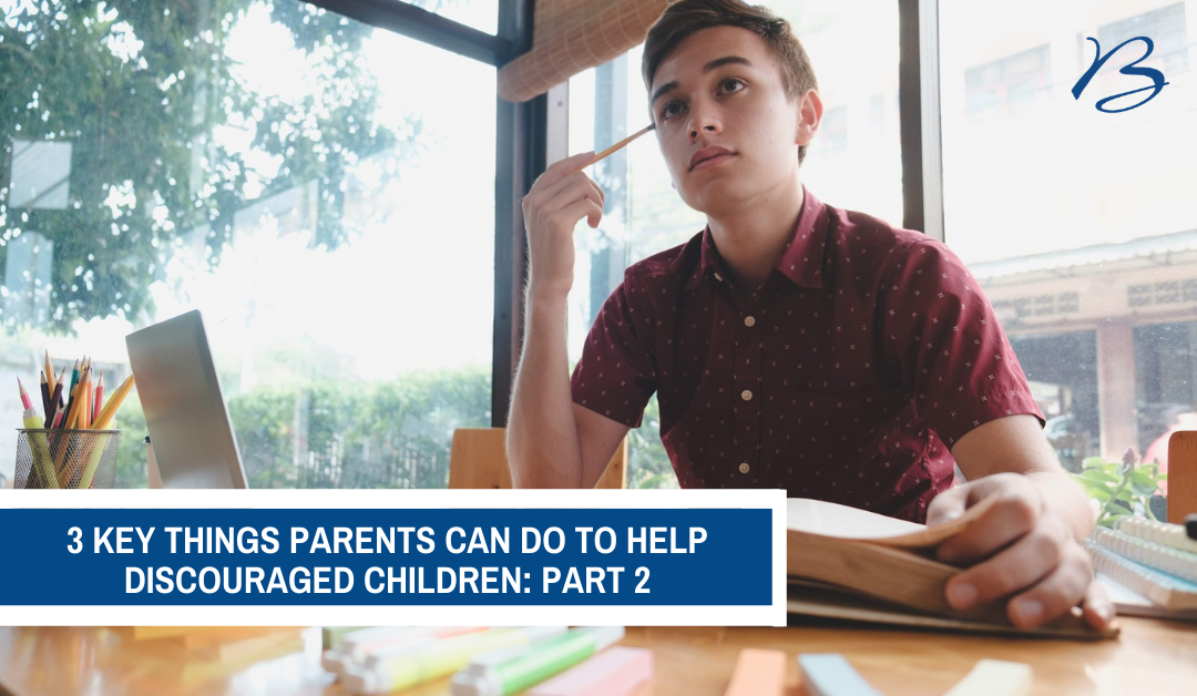 3 Key Things Parents Can do To Help Discouraged Children: Part 2