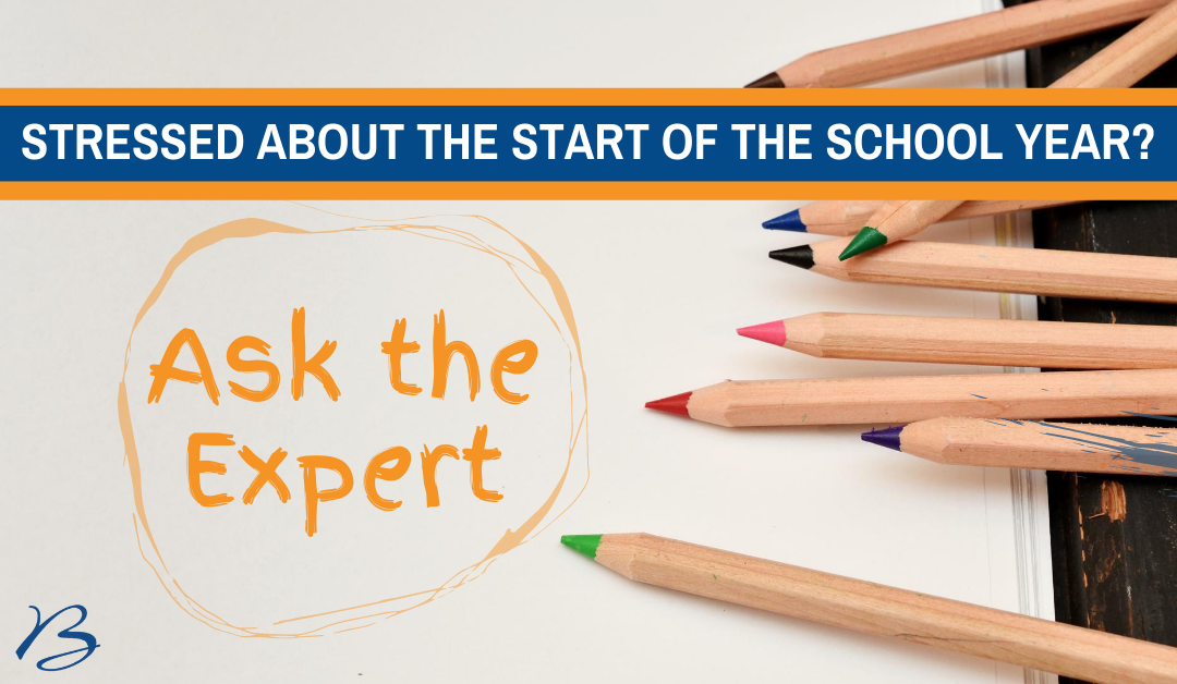 Stressed About The Start of the School Year? Ask the Expert